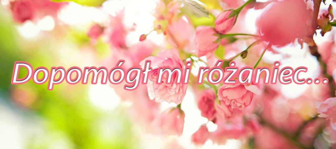 Nasze historie - Dopomógł mi różaniec...